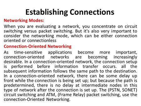 Establishing Connections Networking Modes: When you are evaluating a network, you concentrate on circuit switching versus packet switching. But it's also.