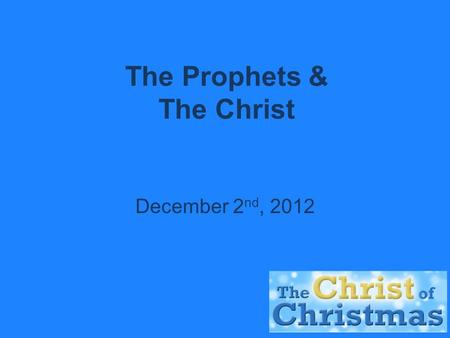 The Prophets & The Christ December 2 nd, 2012. Defining 'Christ'  'masiach' – Hebrew word – means 'anointed one'. (English word Messiah comes from this.
