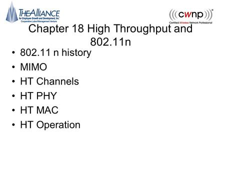Chapter 18 High Throughput and 802.11n 802.11 n history MIMO HT Channels HT PHY HT MAC HT Operation.