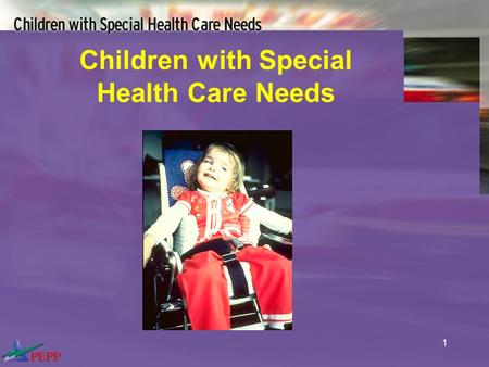 1 Children with Special Health Care Needs. 2 Objectives Discuss assessment techniques for children with special health care needs (CSHCN) Describe complications.
