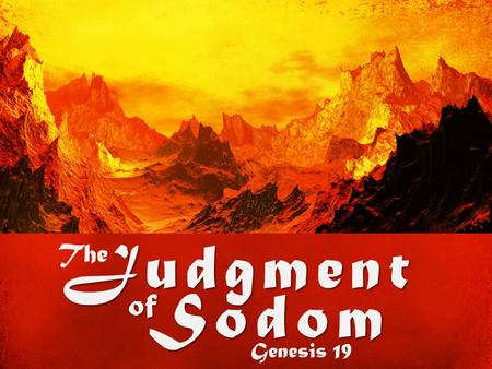 The Judgment of Sodom Genesis 19. Genesis 18:16–18 (NIV84) Abraham Pleads for Sodom 16 When the men got up to leave, they looked down toward Sodom, and.