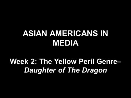 ASIAN AMERICANS IN MEDIA Week 2: The Yellow Peril Genre– Daughter of The Dragon.