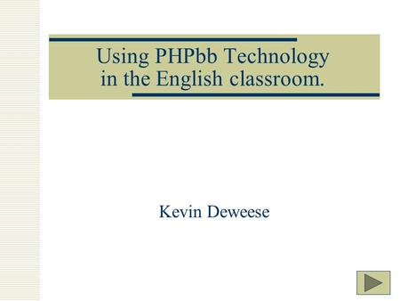 Using PHPbb Technology in the English classroom. Kevin Deweese.