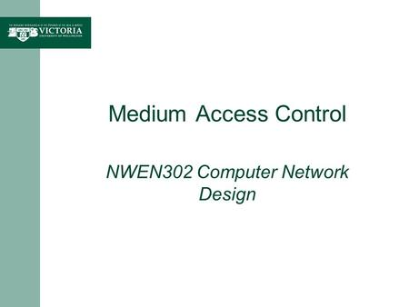Medium Access Control NWEN302 Computer Network Design.
