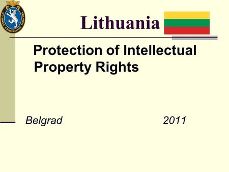 Lithuania Protection of Intellectual Property Rights Protection of Intellectual Property Rights Belgrad 2011.