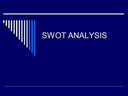 SWOT ANALYSIS. Strengths and Weaknesses  Distinct Competences Resources Capabilities  Value Chain R&D Production Marketing and Sales Customer Service.