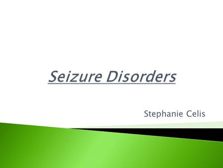 "Stephanie Celis.  Seizure- a temporary interruption of consciousness sometimes accompanied by convulsive movements.  The term ""seizure disorder"" describes."