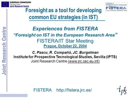"FISTERA  Experiences from FISTERA ""Foresight on IST in the European Research Area "" FISTERA/IT Star Meeting Prague, October 22, 2004."
