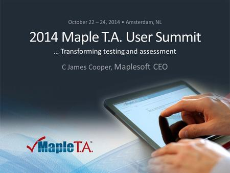 © 2014 Maplesoft, a division of Waterloo Maple Inc. A CYBERNET group company 2014 Maple T.A. User Summit – Oct. 22 nd – 24 th 2014 2014 Maple T.A. User.