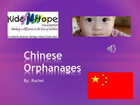 By: Rachel . A New True Book by Karen Jacobsen. A New True Book China by Ann Heinrichs.. China Daily.com.CH.Chinese Orphanage Facts/eHow.New Hope Foundation.Love.