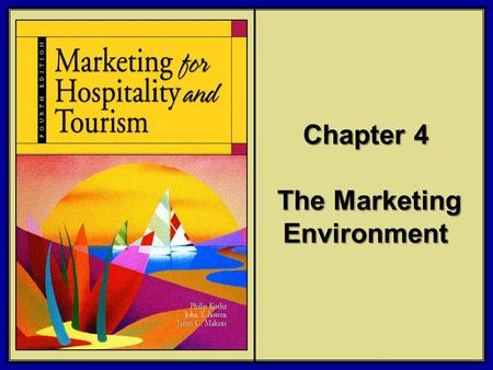 ©2006 Pearson Education, Inc. Marketing for Hospitality and Tourism, 4th edition Upper Saddle River, NJ 07458 Kotler, Bowen, and Makens Chapter 4 The Marketing.