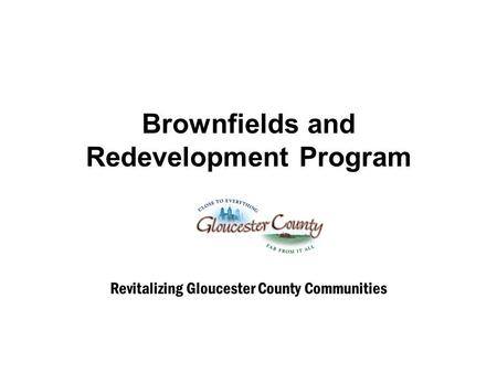 Brownfields and Redevelopment Program Revitalizing Gloucester County Communities.