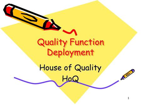 1 Quality Function Deployment House of Quality HoQ.