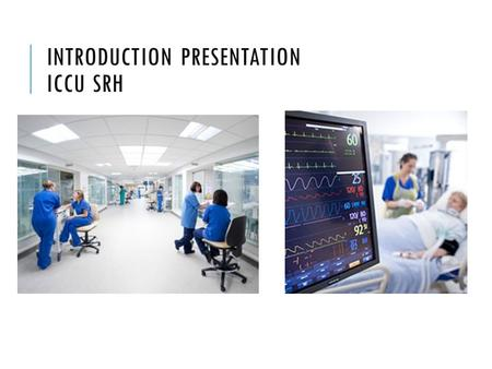 INTRODUCTION PRESENTATION ICCU SRH. 18 Beds ≈ 1000 admissions/yr (50:50 L2:L3) 365/24/7 consultant intensivist cover Advanced, higher, intermediate, basic,
