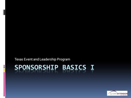 Texas Event and Leadership Program. As means of introduction... What is Sponsorship?