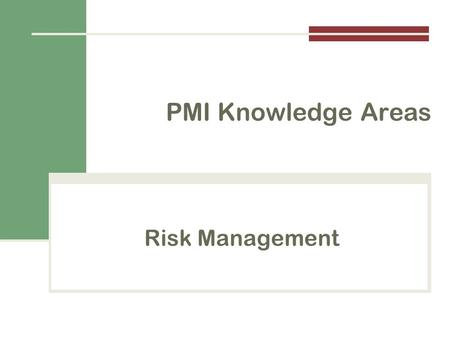 Risk Management PMI Knowledge Areas. Importance of Project Risk Management The art and science of identifying, analyzing, and responding to risk throughout.