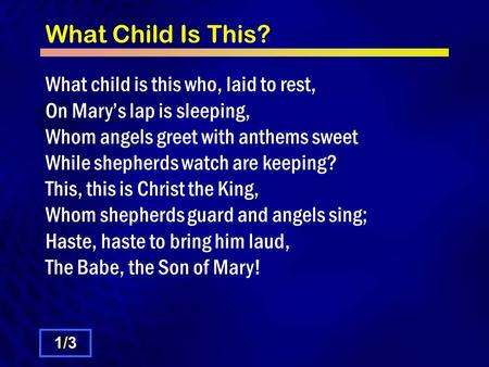 What Child Is This? What child is this who, laid to rest, On Mary's lap is sleeping, Whom angels greet with anthems sweet While shepherds watch are keeping?