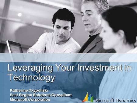 Leveraging Your Investment in Technology Katherine Cxypoliski East Region Solutions Consultant Microsoft Corporation.