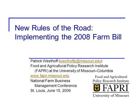 New Rules of the Road: Implementing the 2008 Farm Bill Patrick Westhoff Food and Agricultural Policy Research.