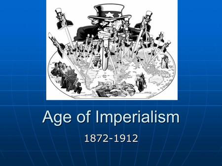 Age of Imperialism 1872-1912. Why does this matter? During this era, economic and military competition from world powers convinced the United States that.
