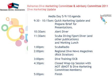 Bahamas Dive Marketing Committee & Advisory Committee 2011 Dive Marketing Update Media Day 5/9/10 Agenda 9:30 – 10:15am: Quick Marketing Update and Prepare/Brief.