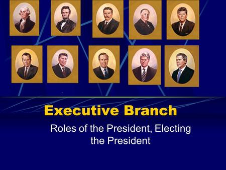 Executive Branch Roles of the President, Electing the President.