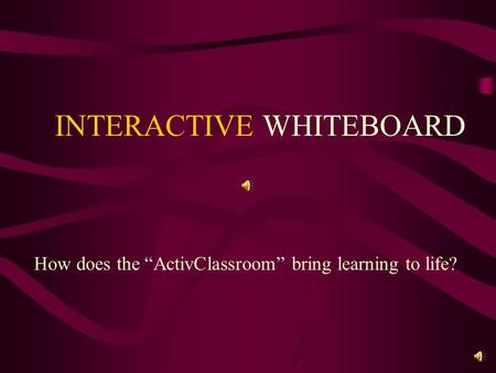 "How does the ""ActivClassroom"" bring learning to life? INTERACTIVE WHITEBOARD."