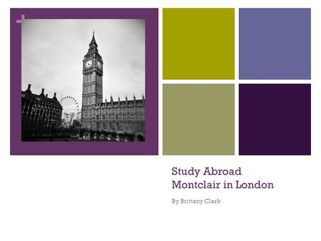 + Study Abroad Montclair in London By Brittany Clark.