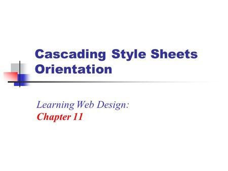 Cascading Style Sheets Orientation Learning Web Design: Chapter 11.