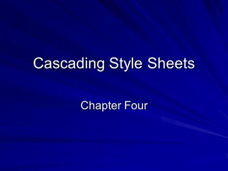 Cascading Style Sheets Chapter Four. What are they? A set of style rules that tell the web browser how to present a web page or document. Cascading Style.