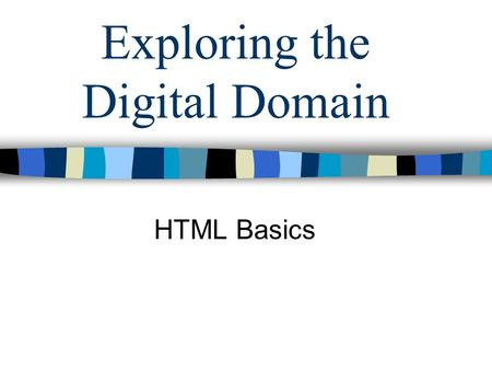 Exploring the Digital Domain HTML Basics. HTML Hypertext Markup Language Standard (ASCII) text with embedded format codes Most HTML tags are paired Tags.