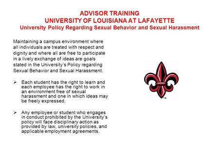ADVISOR TRAINING UNIVERSITY OF LOUISIANA AT LAFAYETTE University Policy Regarding Sexual Behavior and Sexual Harassment Maintaining a campus environment.