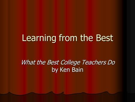 Learning from the Best What the Best College Teachers Do by Ken Bain.