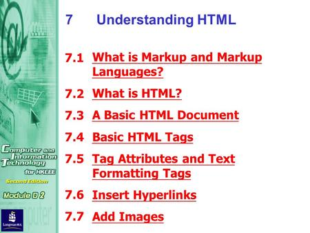 What is Markup and Markup Languages? What is HTML? A Basic HTML Document Basic HTML Tags Tag Attributes and Text Formatting Tags Insert Hyperlinks Add.
