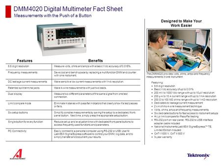 DMM4020 Digital Multimeter Fact Sheet Measurements with the Push of a Button Features Featuring:  5.5 digit resolution  Basic V dc accuracy of up to.