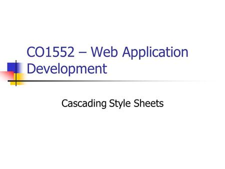 CO1552 – Web Application Development Cascading Style Sheets.
