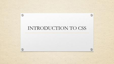 INTRODUCTION TO CSS. OBJECTIVES: D EFINE WHAT CSS IS. K NOW THE HISTORY OF CSS. K NOW THE REASON WHY CSS IS USED. CSS SYNTAX. CSS ID AND CLASS.