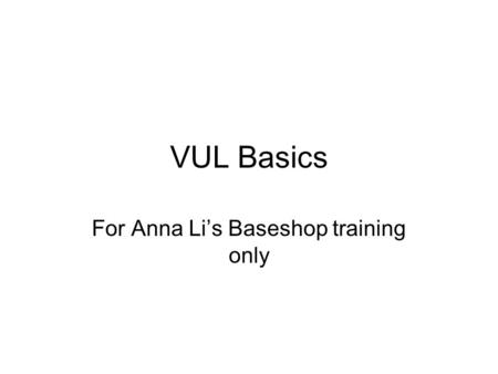 VUL Basics For Anna Li's Baseshop training only. What Is VUL Variable Universal Life --After 1984: section 7702 of DEFRA defines life insurance and.