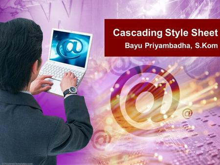 Cascading Style Sheet Bayu Priyambadha, S.Kom. Definition Cascading Style Sheets (CSS) form the presentation layer of the user interface. –Structure (HTML)