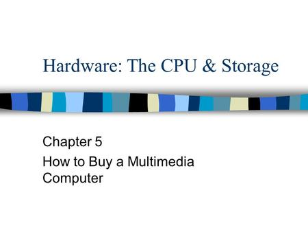 Hardware: The CPU & Storage Chapter 5 How to Buy a Multimedia Computer.