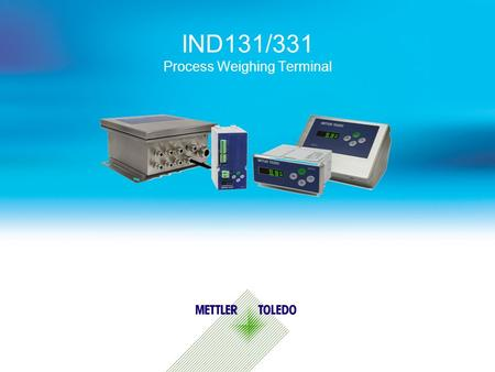 IND131/331 Process Weighing Terminal. Internal usage only 1 Process Terminal Portfolio - Opportunity  Process Prices Performance IND110 IND560 IND780.