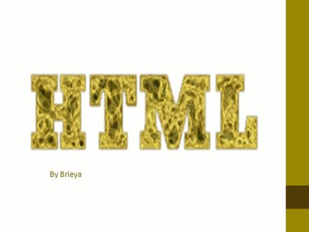 By Brieya. What is HTML Hypertext Markup Language, a standardized system for tagging text files to achieve font, colour, graphic, and hyperlink effects.