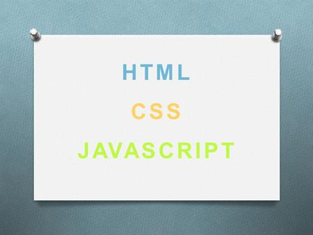 HTML CSS JAVASCRIPT. HTML - Stands for Hyper Text Markup Language HTML is a 'language' that describes web pages. This language is a collection of codes.