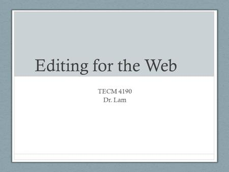 "Editing for the Web TECM 4190 Dr. Lam. What makes a website ""good"" Write down some characteristics that you consider define a ""good"" website."