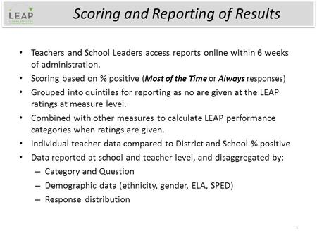 Scoring and Reporting of Results Teachers and School Leaders access reports online within 6 weeks of administration. Scoring based on % positive (Most.