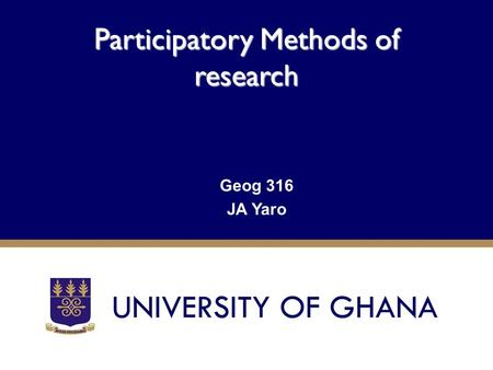 Participatory Methods of research Geog 316 JA Yaro.