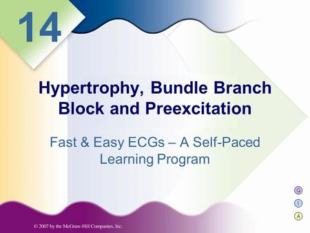 Q I A 14 Fast & Easy ECGs – A Self-Paced Learning Program Hypertrophy, Bundle Branch Block and Preexcitation.