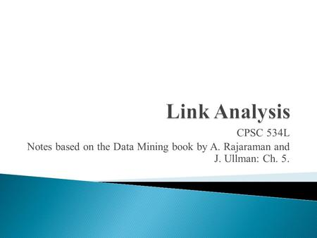 CPSC 534L Notes based on the Data Mining book by A. Rajaraman and J. Ullman: Ch. 5.