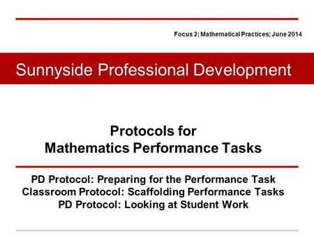Protocols for Mathematics Performance Tasks PD Protocol: Preparing for the Performance Task Classroom Protocol: Scaffolding Performance Tasks PD Protocol: