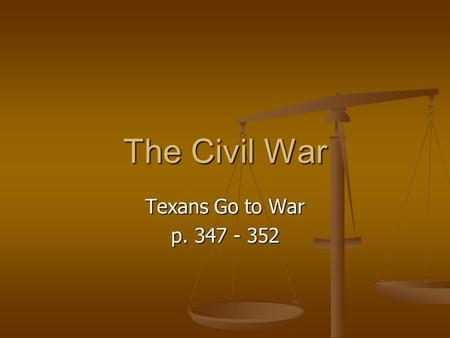 The Civil War Texans Go to War p. 347 - 352. Many Texans Become Soldiers When fighting began, Confederate President Jefferson Davis called for volunteers.